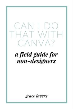 """Can I Do That with Canva?"": A Field Guide for Non-Designers — grace lavery"