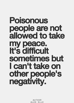 When people put you down and insult you and negatively criticize you and try to hurt you, they are using their negativity to try and bring you down. They are very toxic .Do not allow their cruel words or actions to get in your heart.