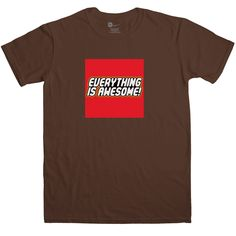 Everything Is Awesome T Shirt - Dark Chocolate / XL