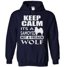 Keep calm, its a samoyed, not a freakin wolf - Limited Edition
