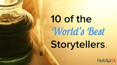 10 of the World's Best Storytellers by HubSpot All-in-one Marketing Software on Jun 06, 2013 via Slideshare