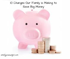 10 Changes Our Family is Making to Save Big Money