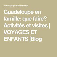 Guadeloupe en famille: que faire? Activités et visites | VOYAGES ET ENFANTS |Blog