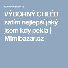 VÝBORNÝ CHLÉB zatím nejlepší jaký jsem kdy pekla | Mimibazar.cz