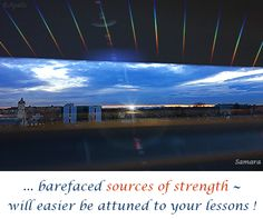 ... barefaced #sources_of_strength ~ will easier be attuned to your #lessons !
