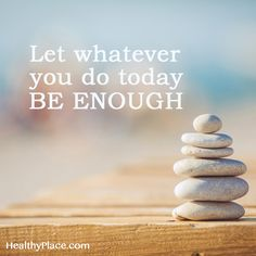 Quote on anxiety - Let whatever you do today be enough.