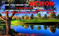 """""""Le estás pidiendo a la acción que inspire la emoción, o estás creando la emoción primero para que la inspiración luego comience A FLUIR."""""""