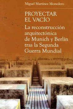 Proyectar el vacío : la reconstrucción arquitectónica de Munich y Berlín tras la Segunda Guerra Mundial / Miguel Martinez Monedero Texto completo PDF [Universidad de Granada] :http://hdl.handle.net/10481/26028
