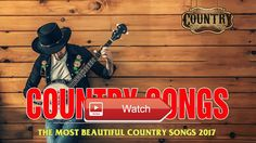 The Most Beautiful Country Songs 17 Country Hits Songs Playlist Best Country Music  The Most Beautiful Country Songs 17 Country Hits Songs Playlist Best Country Music The Most Beautiful Country Songs