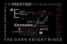 Chris Nolan quote. The Prestige, Batman Begins, The Dark Knight, INCEPTION, and The Dark Knight Rises