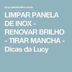 LIMPAR PANELA DE INOX - RENOVAR BRILHO - TIRAR MANCHA - Dicas da Lucy