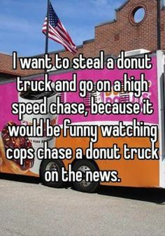 FunnyAnd offers the best funny pictures, memes, comics, quotes, jokes like - I want to steal a donut truck Lol, Haha Funny, Funny Cute, Funny Shit, Funny Memes, Funny Stuff, Funny Things, That's Hilarious, Funny Captions