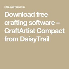 Download free crafting software – CraftArtist Compact from DaisyTrail