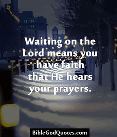 ✞ ✟ BibleGodQuotes.com ✟ ✞  Waiting on the Lord means you have faith that He hears your prayers.
