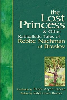 The Lost Princess: & Other Kabbalistic Tales of Rebbe Nachman of Breslov by Rabbi Aryeh Kaplan, http://www.amazon.com/dp/B00E0QFV8Q/ref=cm_sw_r_pi_dp_vNQjvb18CNV30