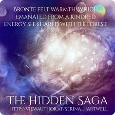 Hidden - Fantasy - Bronte Felt Warmth Which Emanated from a Kindred Energy she Shared with the Forest. Emotional Rollercoaster, Latest Books, What You Think, Image Boards, Book 1, Inspire Me, Saga, Felt, Author