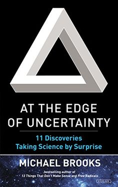 At the Edge of Uncertainty: 11 Discoveries Taking Science by Surprise by Michael Brooks  Walter Sci/Eng Library Sci/Eng Books (Level F) (Q180.55.D57 B77 2015 )