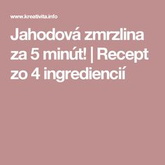 Jahodová zmrzlina za 5 minút! | Recept zo 4 ingrediencií Food And Drink, Ice Cream, No Churn Ice Cream, Icecream Craft, Ice, Gelato