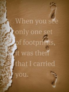 When you see only one set of footprints, it was then that I carried you. (Footprints)