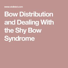 Bow Distribution and Dealing With the Shy Bow Syndrome