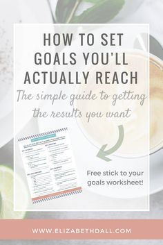 HOW TO SET GOALS YOU?LL ACTUALLY REACH How to set goals you'll actually reach