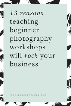 Learn how to get more photography clients using simple beginner photography workshops in your community http://www.fearlessandframed.com/13-reasons-teaching-beginner-photography-workshops-will-rock-your-business/