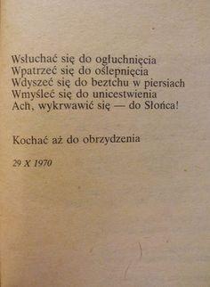 Rafał Wojaczek / Wierszyk Mironowi Białoszewskiemu Some Words, Word Porn, Motivation Inspiration, Deep Thoughts, Just Love, Quotations, Texts, Tattoo Quotes, Inspirational Quotes