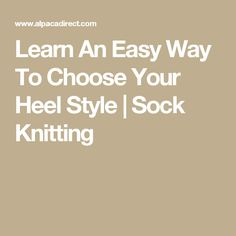 Learn An Easy Way To Choose Your Heel Style | Sock Knitting