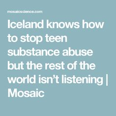 Iceland knows how to stop teen substance abuse but the rest of the world isn't listening | Mosaic