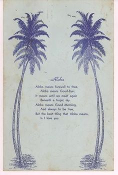"""Aloha means farewell to thee, Aloha means goodbye; It means until we meet again beneath a tropic sky. Aloha means good morning, and always to be true, but the best thing that Aloha means is 'I Love You' "" Hawaii Quotes, Aloha Quotes, Life Quotes, Kia Ora, Rock N Folk, Mahalo Hawaii, Oahu Hawaii, Illustrations Vintage, I Need Vitamin Sea"
