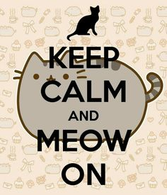 Pusheen: Keep Calm and Meow On I Love Cats, Cute Cats, Funny Cats, Pusheen Wallpaper, Crazy Cat Lady, Crazy Cats, Pusheen Love, Pusheen Stuff, Cat Quotes