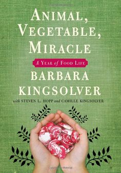 Animal, Vegetable, Miracle by Barbara Kingsolver. Great read if you are interested in becoming independent from industrial food and feeding yourself from your own land. #garden #gardening