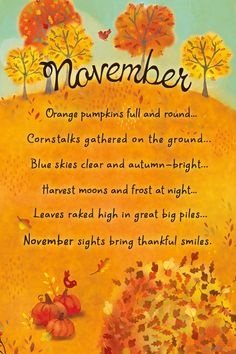 November Orange pumpkins full and round. Blue skies clear and autumn-bright. Harvest moons and frost at night. Leaves raked high in great big piles. November Poem, November Rain, October, Harvest Moon, Harvest Poems, Happy Fall Y'all, Hello Autumn, Poetry For Kids, Months In A Year