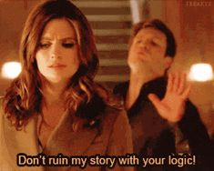 """tumblr_inline_mv1sxy4CT21r8vsia.gif 250×200 pixels Castle """"Don't ruin my story with your logic!"""""""