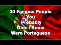 30 Famous People You Probably Didn't Know Were Portuguese - YouTube