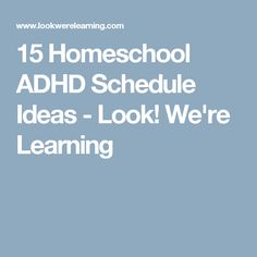 15 Homeschool ADHD Schedule Ideas - Look! We're Learning