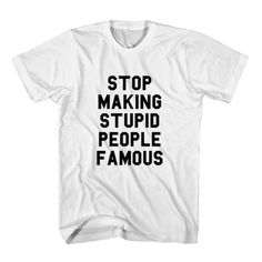 T-Shirt Stop Making Stupid People Famous unisex mens womens S, M, L, XL, 2XL color grey and white. Tumblr t-shirt free shipping USA and worldwide.