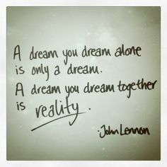 A dream you dream together is reality. John Lennon #quotes