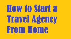 How to Start a Travel Agency From Home