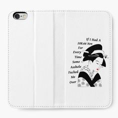Funny Phone Case: If this girl had a dollar for every time some asshole has fucked her over, she would have exactly 108.66 yen, based of today's conversion rate.