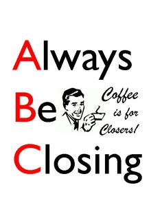 """Glengarry Glen Ross """"COFFEE'S FOR CLOSERS"""" Movie Quote ..."""