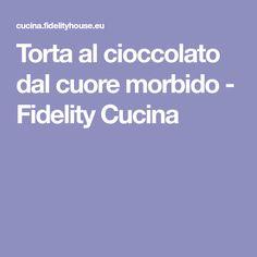 Torta al cioccolato dal cuore morbido - Fidelity Cucina