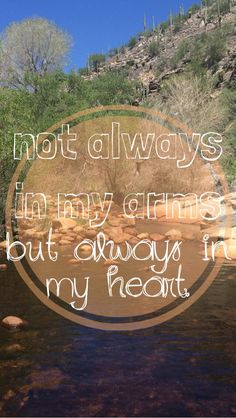 Not always in my arms but always in my heart. #lovequotes