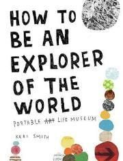 How To Be An Explorer Of The World - Portable Life Museum