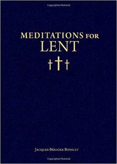 Meditations for Lent: Jacques-Bénigne Bossuet, Christopher O. Blum: 9781933184999: Amazon.com: Books