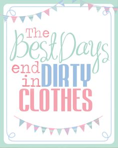 """Free """"The best of days end in dirty clothes"""" printable!"""