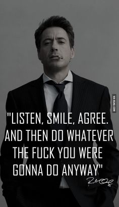 """Listen, smile, agree, and then do whatever the fuck you were gonna do anyway."""