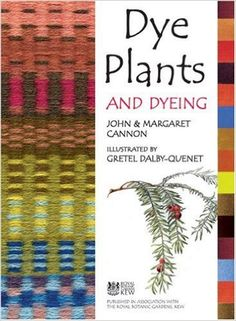 Dye Plants and Dyeing: John Cannon, Margaret Cannon, Gretel Dalby-Quenet: 9780881925722: Amazon.com: Books