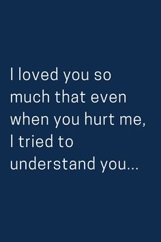 I loved you so much that even when you hurt me, I tried to understand you. I loved you so much tha Sad Love Quotes, Love Quotes For Him, Words Quotes, I Tried Quotes, You Hurt Me Quotes, Sayings, Qoutes, Positive Quotes, Motivational Quotes
