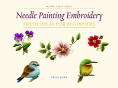 Needle Painting Embroidery: Fresh Ideas for Beginners (Mi...